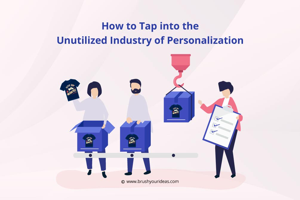 How to Tap into the Unutilized Industry of Personalization | Brush Your Ideas