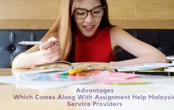 Advantages Which Comes Along With Assignment Help Malaysia Service Providers