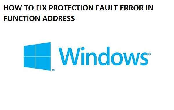HOW TO FIX PROTECTION FAULT ERROR IN FUNCTION ADDRESS