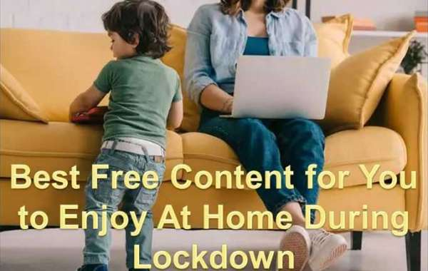 Best Free Content for You to Enjoy At Home During Lockdown