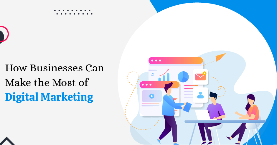 How Businesses Can Make the Most of Digital Marketing - Branding Nuts