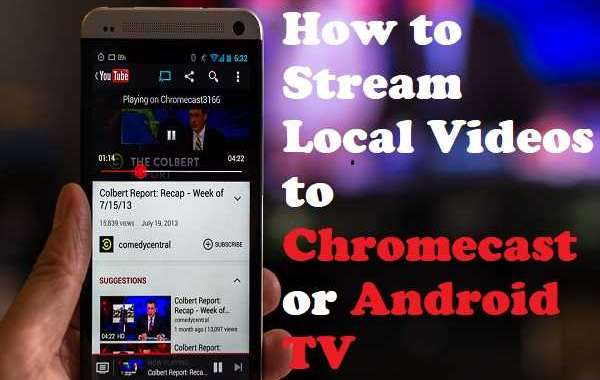 How to Stream Local Videos to Chromecast or Android TV