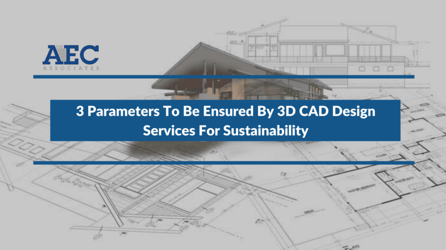 3 Parameters To Be Ensured By 3D CAD Design Services For Sustainability