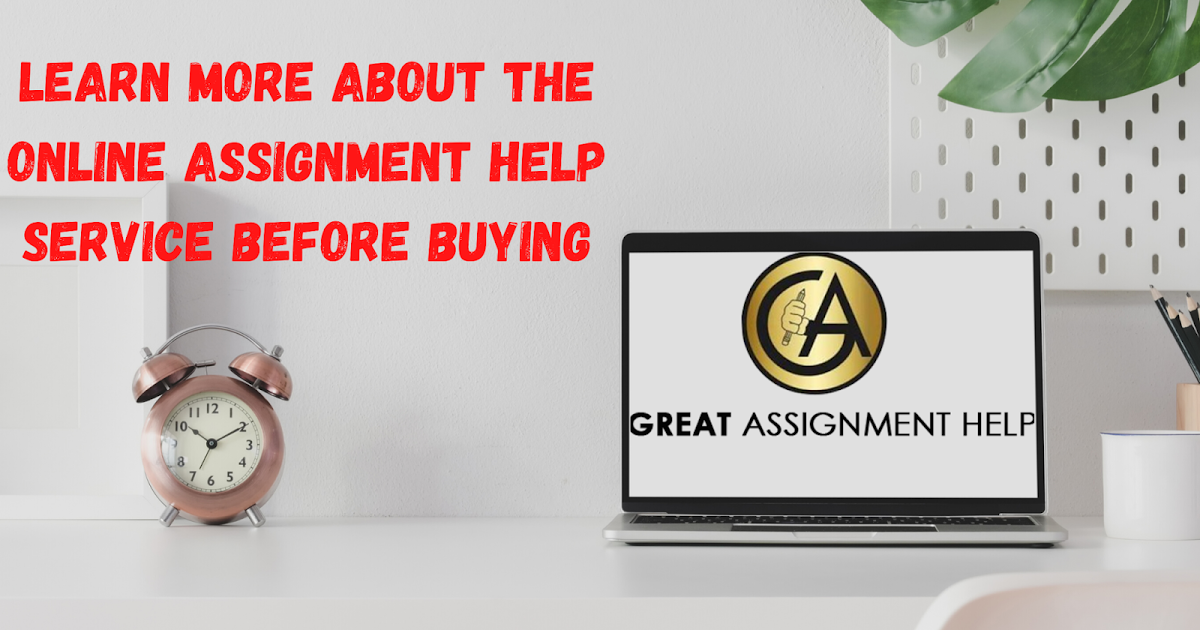 Learn More About The Online Assignment Help Service Before Buying  - Assignment Help