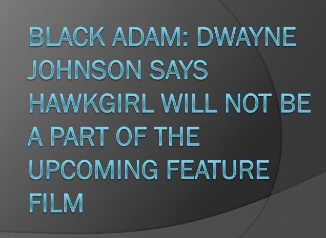 Black Adam: Dwayne Johnson Says Hawkgirl Will Not be a Part of the Upcoming Feature Film