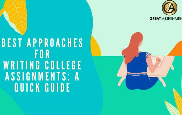 Best Approaches for Writing College Assignments: A Quick Guide