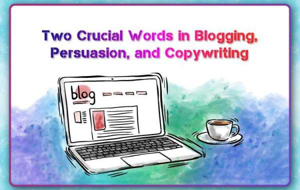Two Crucial Words in Blogging, Persuasion, and Copywriting