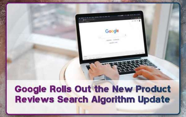 Google Rolls Out the New Product Reviews Search Algorithm Update