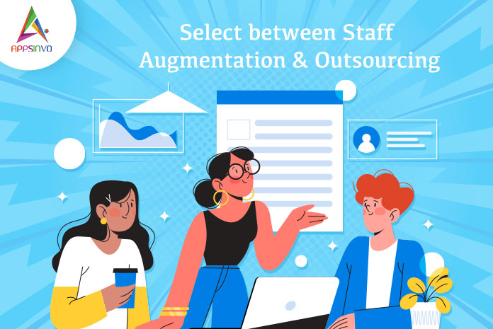 Appsinvo : Select Between Staff Augmentation & Outsourcing