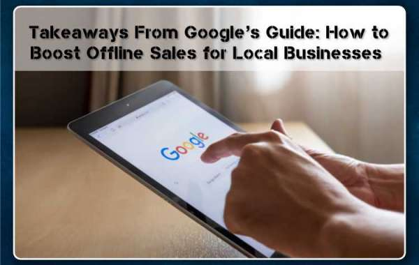 Takeaways From Google's Guide: How to Boost Offline Sales for Local Businesses