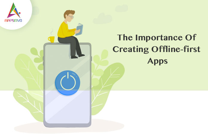 Appsinvo : The Importance Of Creating Offline-first Apps