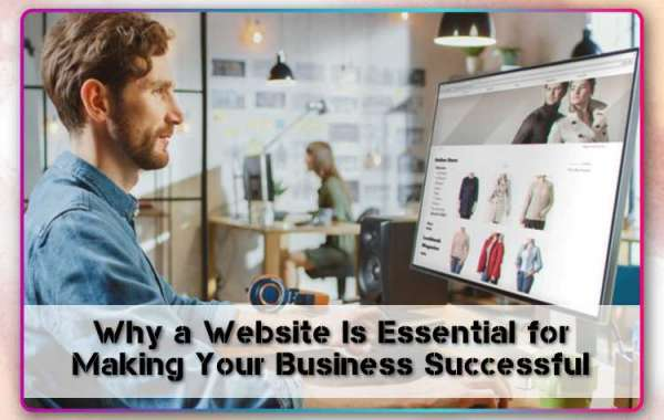 Why a Website Is Essential for Making Your Business Successful